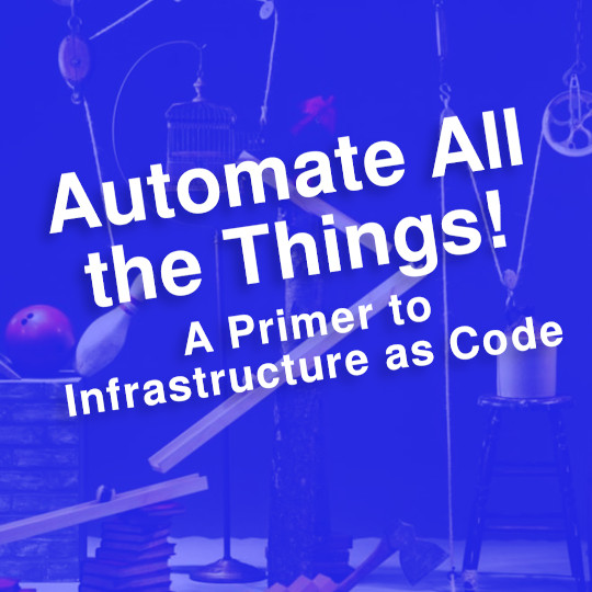 Poster for Automate All the Things: A Primer to Infrastructure as Code
