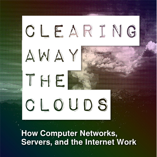 Poster for Clearing Away the Clouds: How Computer Networks, Servers, and the Internet Work