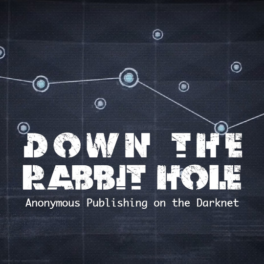 Poster for Down the Rabbit Hole: Anonymous Publishing on the Darknet