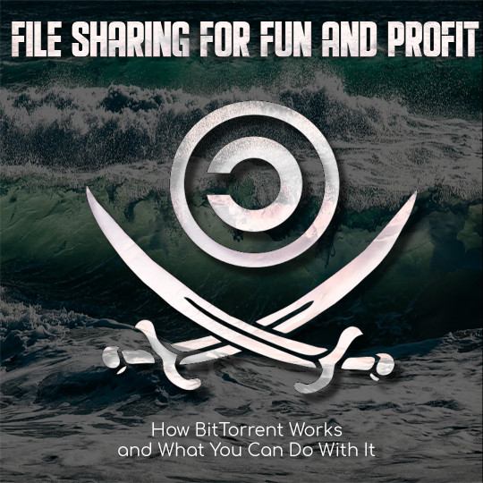 Poster for File Sharing for Fun and Profit: How BitTorrent Works and What You Can Do With It