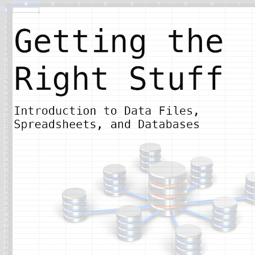 Poster for Getting the Right Stuff: Introduction to Data Files, Spreadsheets, and Databases