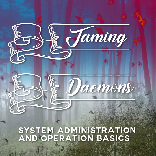 Poster for Taming Daemons: System Administration and Operation Basics