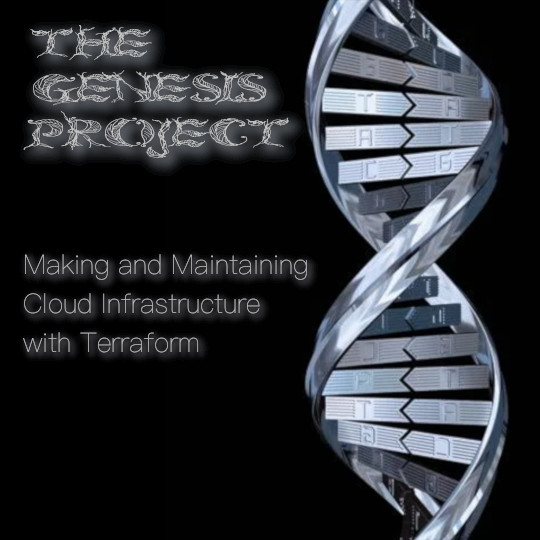 Poster for The Genesis Project: Making and Maintaining Cloud Infrastructure with Terraform