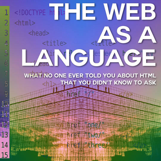 Poster for The Web as a Language: What No One Ever Told You About HTML That You Didn't Know To Ask