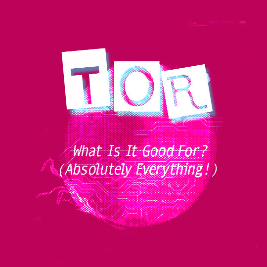 Poster for Tor: What is it Good For? (Absolutely Everything!)