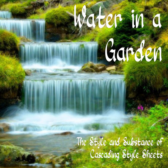 Poster for Water in a Garden: The Style and Substance of Cascading Style Sheets