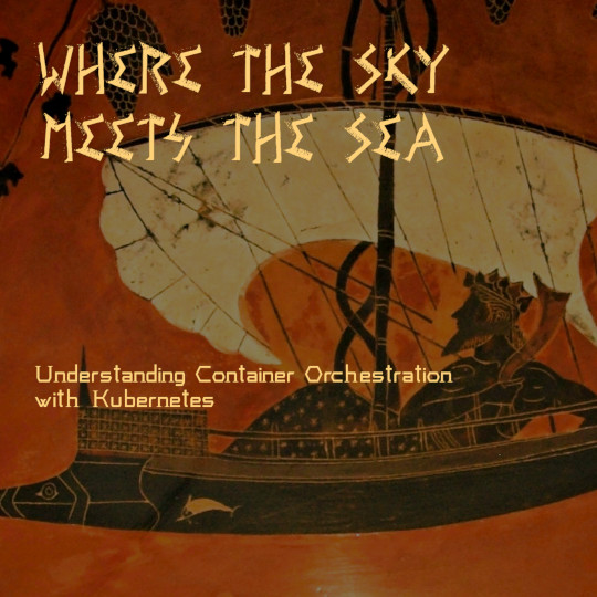 Poster for Where the Sky Meets the Sea: Understanding Container Orchestration with Kubernetes